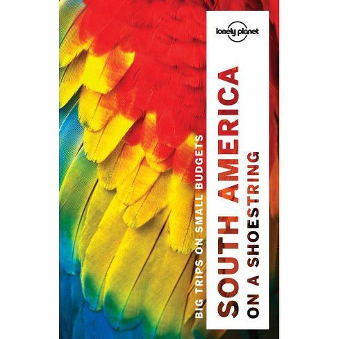 Lonely Planet South America on a Shoestring - (Travel Guide) 13 Edition (Paperback) - image 1 of 1