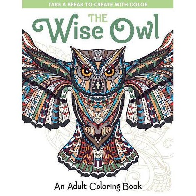 - The Wise Owl: An Adult Coloring Book - (Take A Break To Create With Color)  (Paperback) : Target