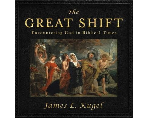 Great Shift : Encountering God in Biblical Times (Unabridged) (CD/Spoken Word) (James L. Kugel) - image 1 of 1