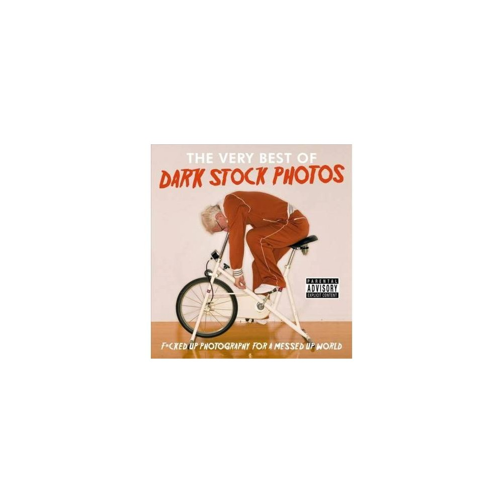 Very Best of Dark Stock Photos : F*cked Up Photography for a Messed Up World - (Hardcover)