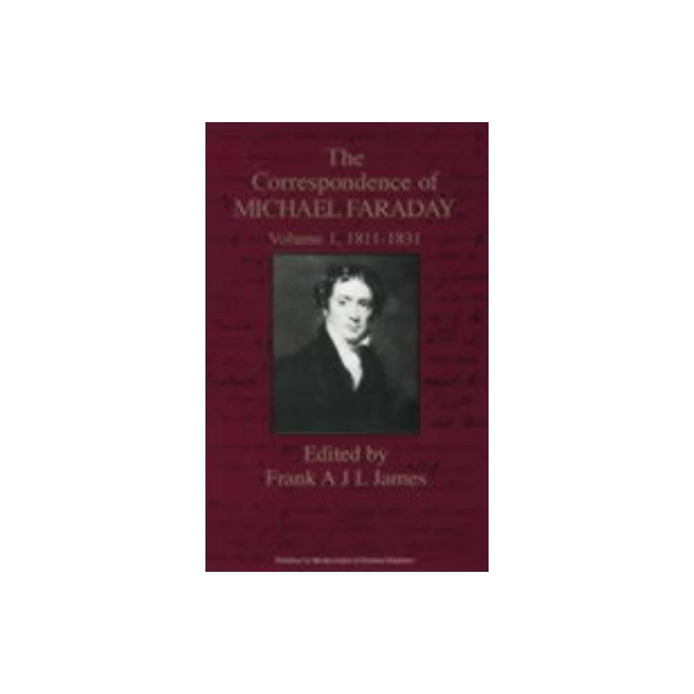 The Correspondence of Michael Faraday - (Correspondence of Michael Faraday, 1811-1831) (Hardcover)