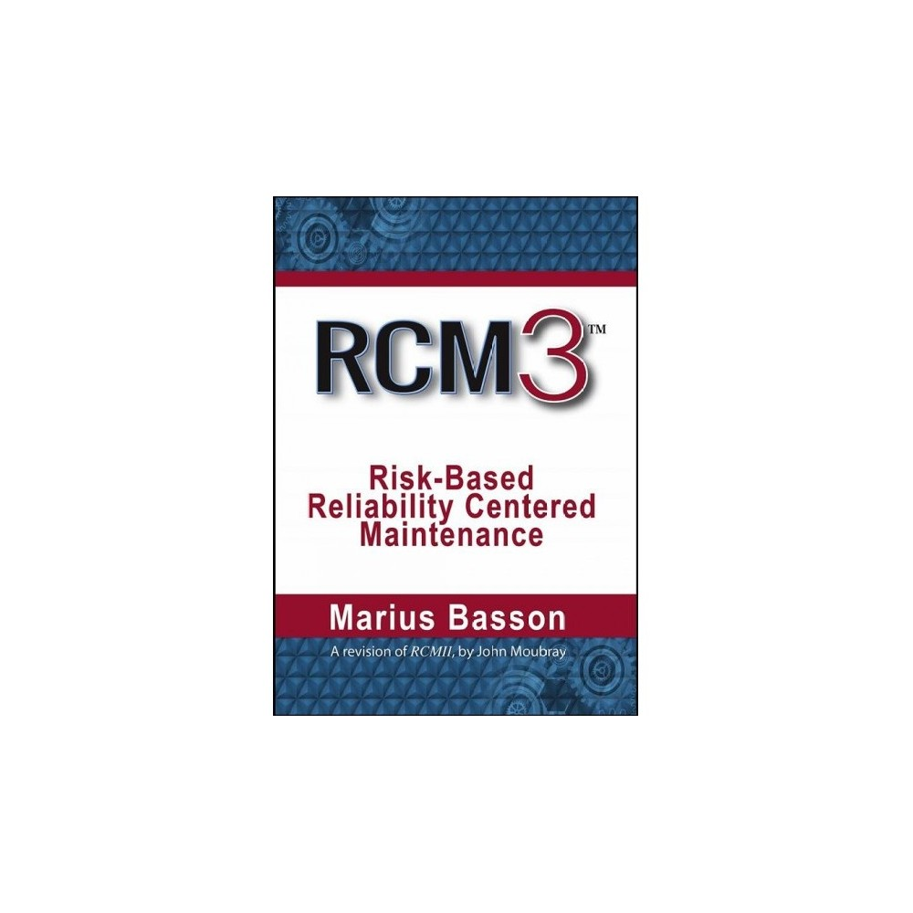 RCM3 : Risk-Based Reliability Centered Maintenance - by Marius Basson (Hardcover)