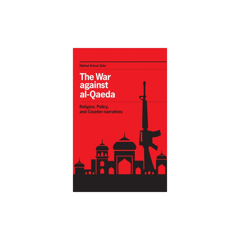 War Against al-Qaeda : Religion, Policy, and Counter-narratives (Paperback) (Nahed Artoul Zehr)