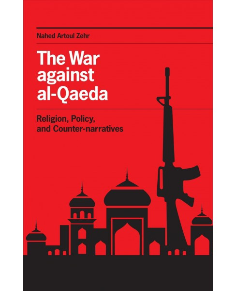 War Against al-Qaeda : Religion, Policy, and Counter-narratives (Paperback) (Nahed Artoul Zehr) - image 1 of 1