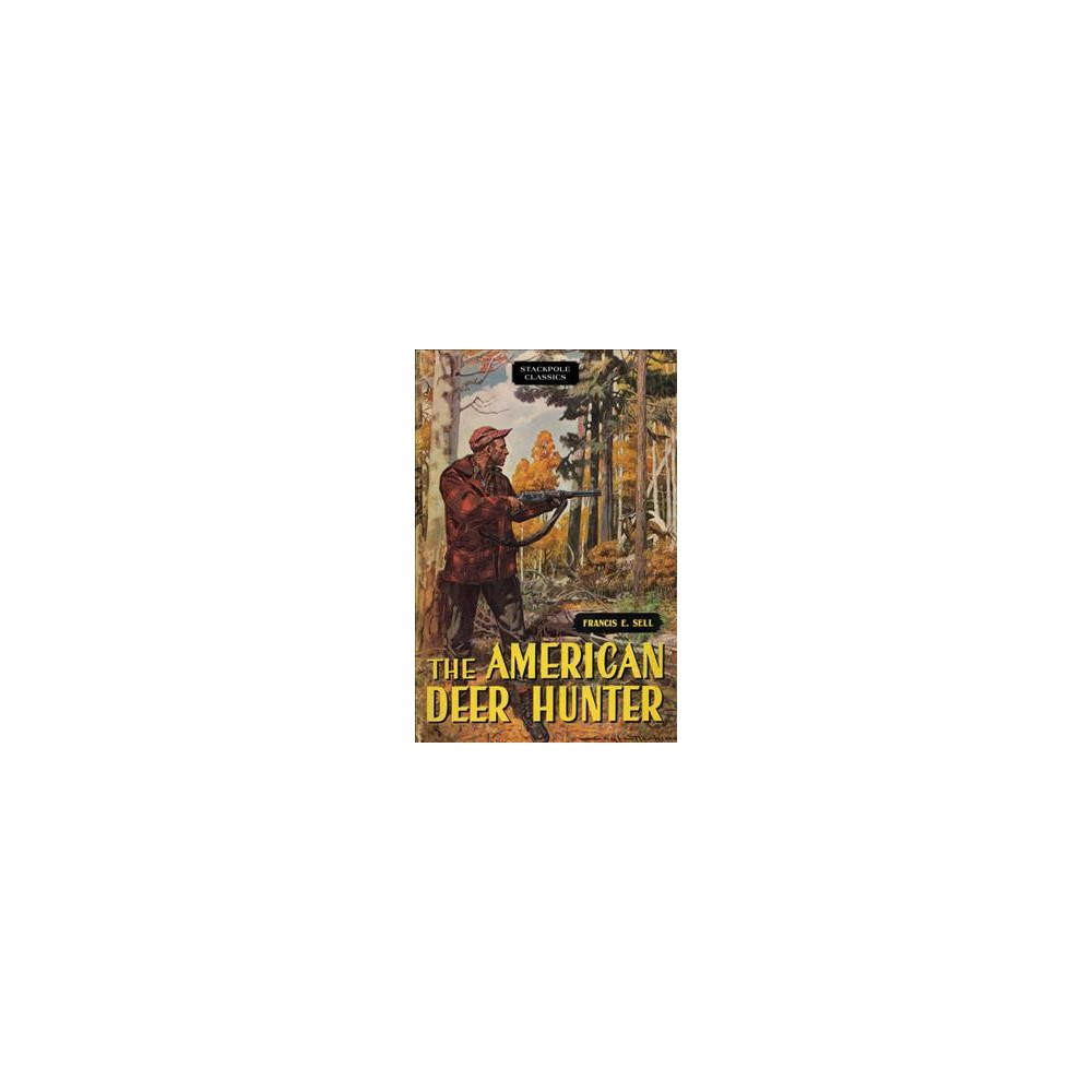 American Deer Hunter - (Stackpole Classics) by Francis E. Sell (Paperback)
