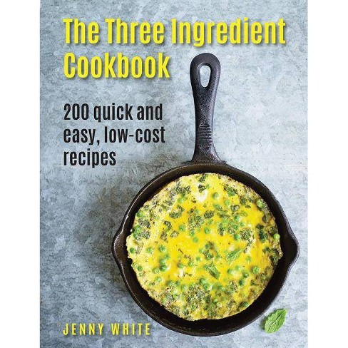 The Three Ingredient Cookbook - by  Jenny White (Hardcover) - image 1 of 1