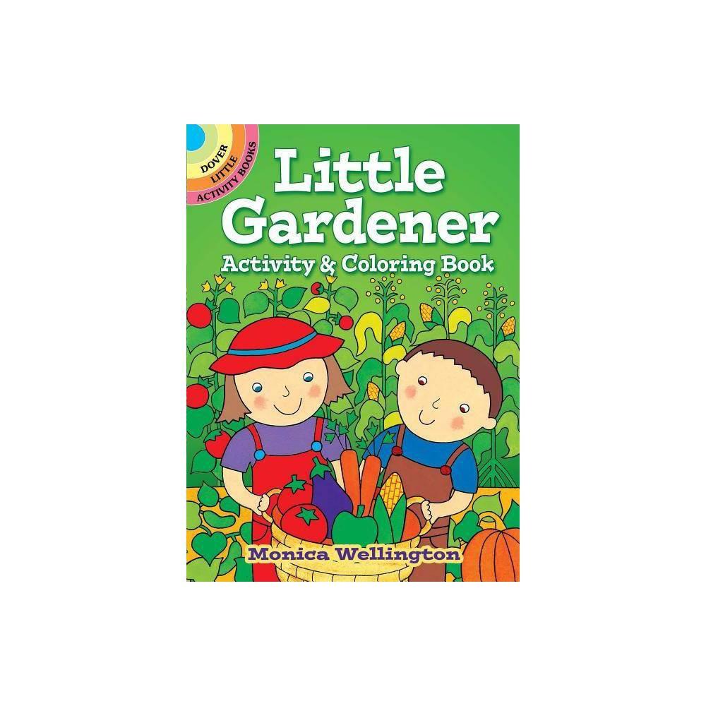 Little Gardener Activity Coloring Book Dover Little Activity Books By Monica Wellington Paperback