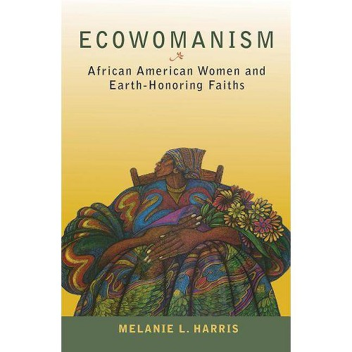 Ecowomanism - (Ecology & Justice) by Melanie L Harris (Paperback)
