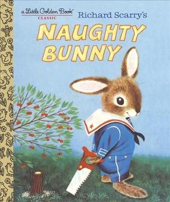 Richard Scarry's Naughty Bunny - (Little Golden Book) (Hardcover)
