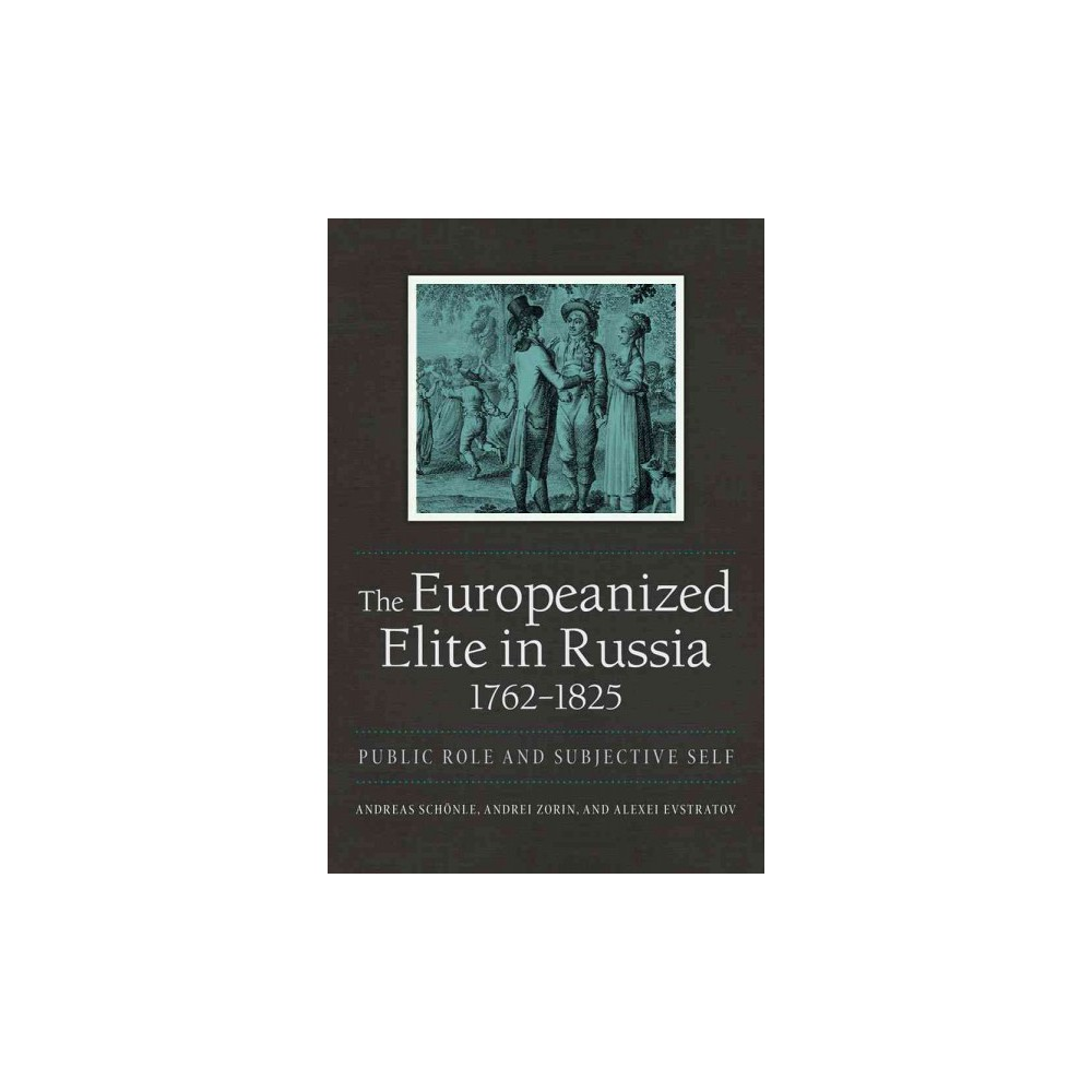 Europeanized Elite in Russia, 1762-1825 : Public Role and Subjective Self (Paperback)