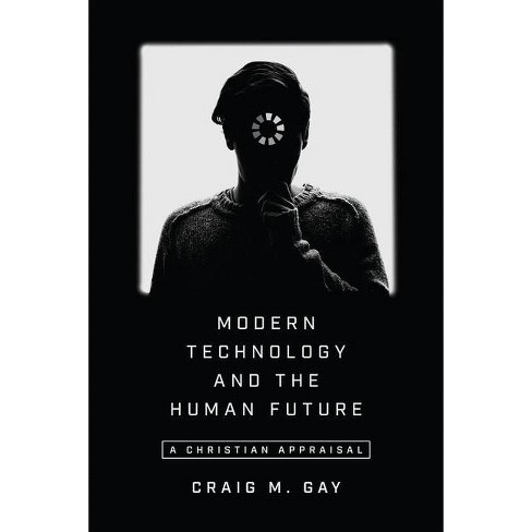 Modern Technology and the Human Future - by  Craig M Gay (Paperback) - image 1 of 1