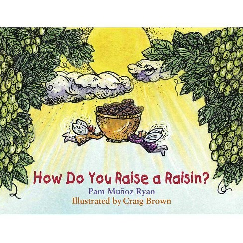 How Do You Raise a Raisin? - by  Pam Munoz Ryan (Paperback) - image 1 of 1