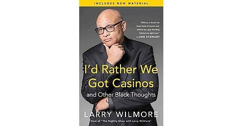 I'd Rather We Got Casinos : And Other Black Thoughts (Paperback) (Larry Wilmore) - image 1 of 1