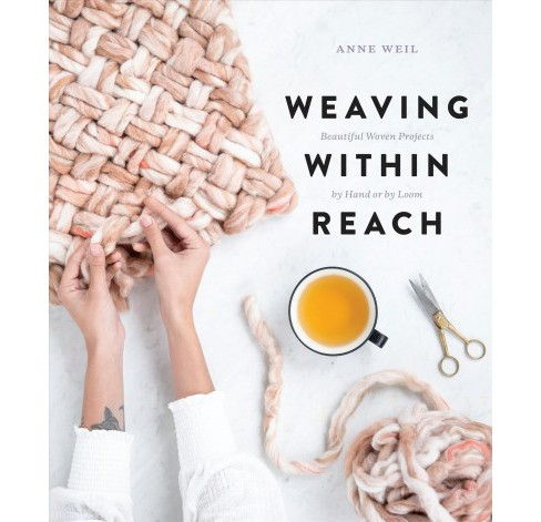 Weaving Within Reach : Beautiful Woven Projects by Hand or by Loom -  by Anne Weil (Paperback) - image 1 of 1