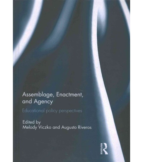 Assemblage, Enactment, and Agency : Educational Policy Perspectives (Hardcover) - image 1 of 1