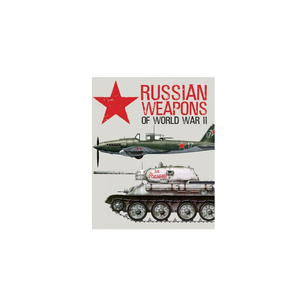 Russian Weapons of World War II - by David Porter (Hardcover)
