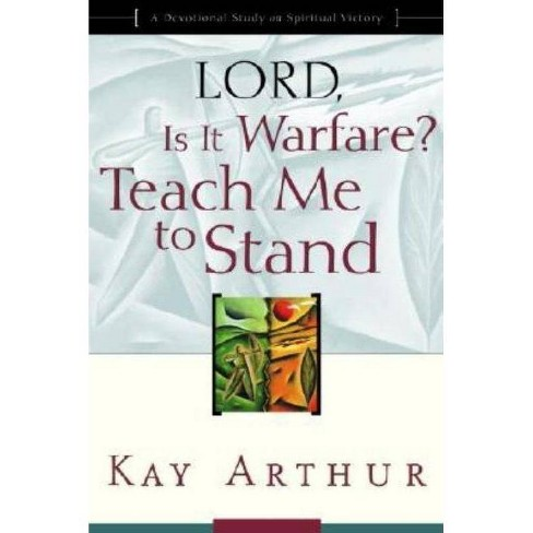Lord, Is It Warfare? Teach Me to Stand - (Lord Bible Study) by  Kay Arthur (Paperback) - image 1 of 1