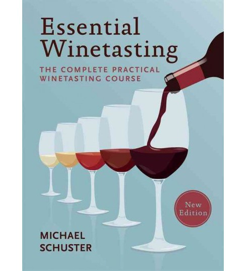 Essential Winetasting : The Complete Practical Winetasting Course - Reprint by Michael Schuster - image 1 of 1