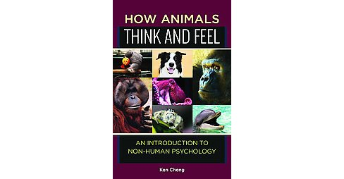 How Animals Think and Feel : An Introduction to Non-Human Psychology (Hardcover) (Ken Cheng) - image 1 of 1