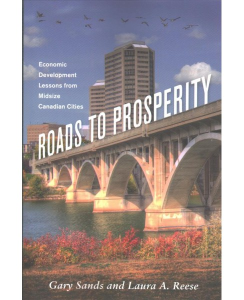 Roads to Prosperity : Economic Development Lessons from Midsize Canadian Cities -  (Paperback) - image 1 of 1