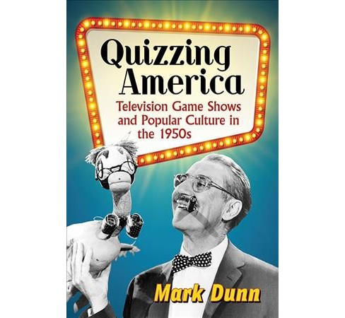 Quizzing America : Television Game Shows and Popular Culture in the 1950s -  by Mark Dunn (Paperback) - image 1 of 1