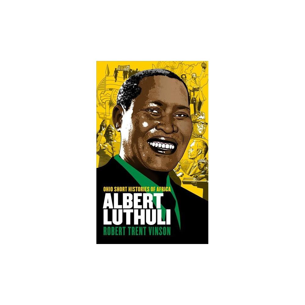 Albert Luthuli - (Ohio Short Histories of Africa) by Robert Trent Vinson (Paperback)