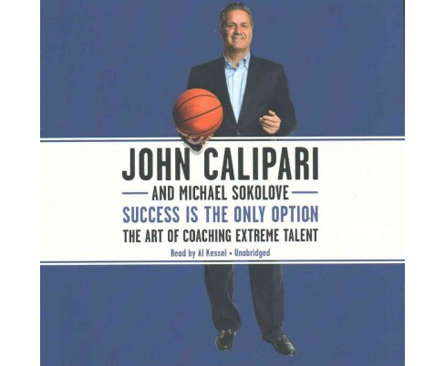 Success Is the Only Option : The Art of Coaching Extreme Talent (Unabridged) (CD/Spoken Word) (John - image 1 of 1