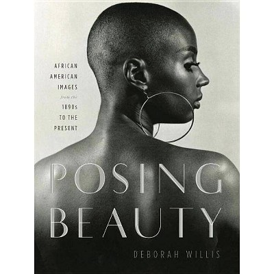 Posing Beauty - by  Deborah Willis (Hardcover)