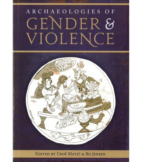 Archaeologies of Gender and Violence (Paperback) - image 1 of 1
