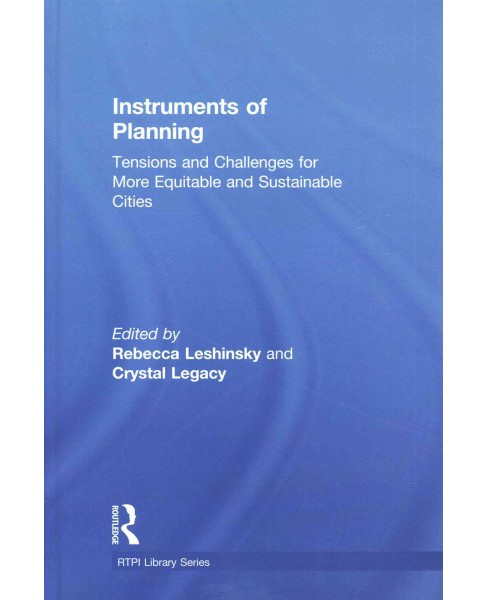 Instruments of Planning : Tensions and Challenges for More Equitable and Sustainable Cities (Hardcover) - image 1 of 1