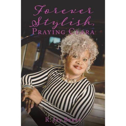 Forever Stylish, Praying Clara - by  R Jay Berry (Paperback) - image 1 of 1