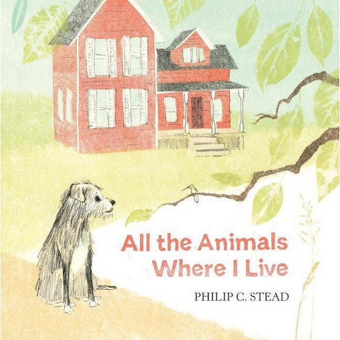 All the Animals Where I Live - by  Philip C Stead (Hardcover) - image 1 of 1