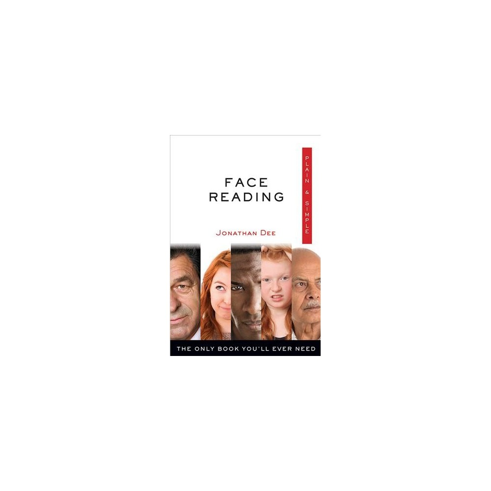 Face Reading Plain & Simple : The Only Book You'll Ever Need - by Jonathan Dee (Paperback)