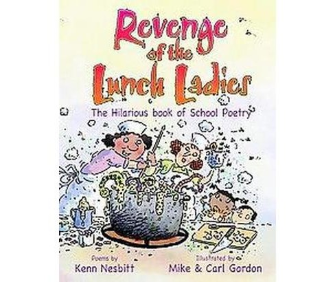 Revenge of the Lunch Ladies : The Hilarious Book of School Poetry (Paperback) (Kenn Nesbitt) - image 1 of 1