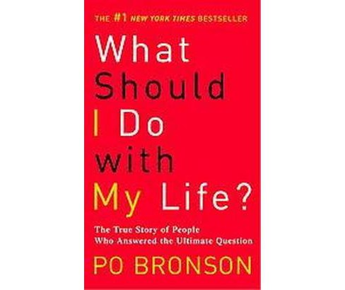 What Should I Do With My Life? : The True Story of People Who Answered the Ultimate Question (Paperback) - image 1 of 1