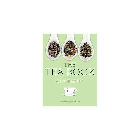Tea Book All Things Tea Hardcover Louise Cheadle Nick Kilby