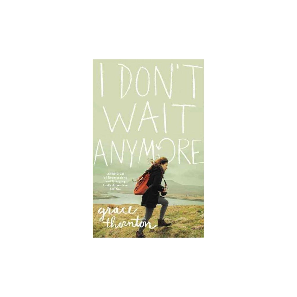 I Don't Wait Anymore : Letting Go of Expectations and Grasping God's Adventure for You (Hardcover)