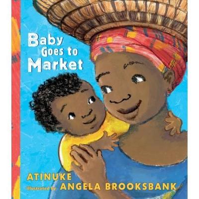 Baby Goes to Market - BRDBK by Atinuke (Hardcover)