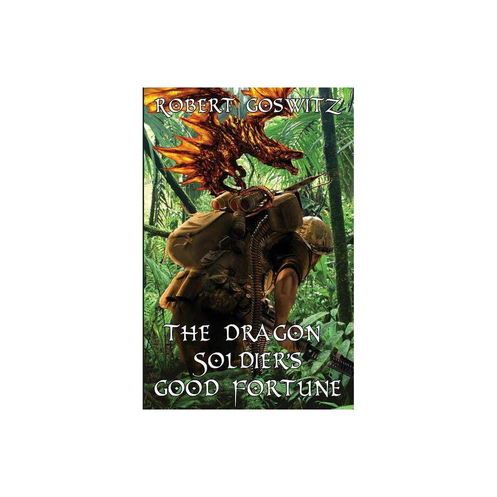 The Dragon Soldier S Good Fortune By Robert Goswitz Paperback