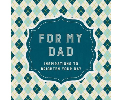 For My Dad : Inspirations to Brighten Your Day -  (Hardcover) - image 1 of 1