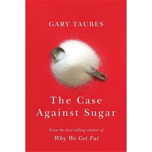 The Case Against Sugar - by  Gary Taubes (Hardcover) - image 1 of 1