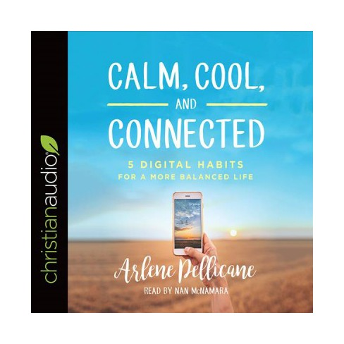 calm cool and connected 5 digital habits for a more balanced