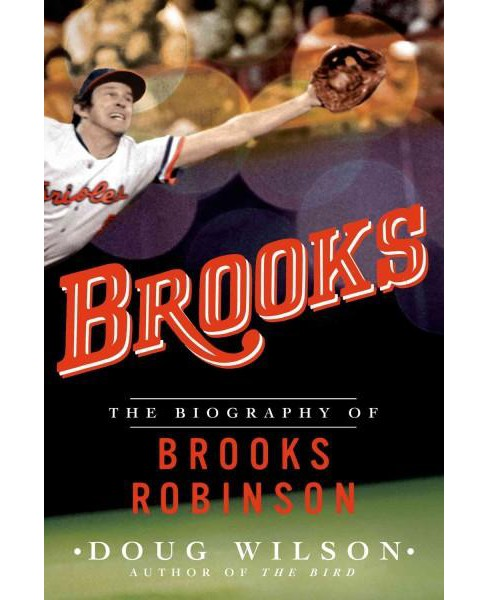 Brooks : The Biography of Brooks Robinson (Paperback) (Doug Wilson) - image 1 of 1
