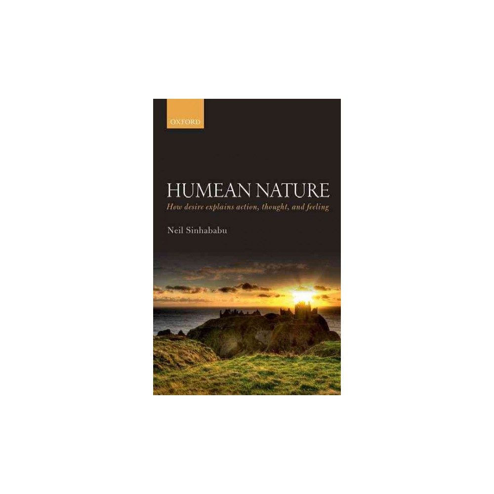 Humean Nature : How Desire Explains Action, Thought, and Feeling (Hardcover) (Neil Sinhababu)