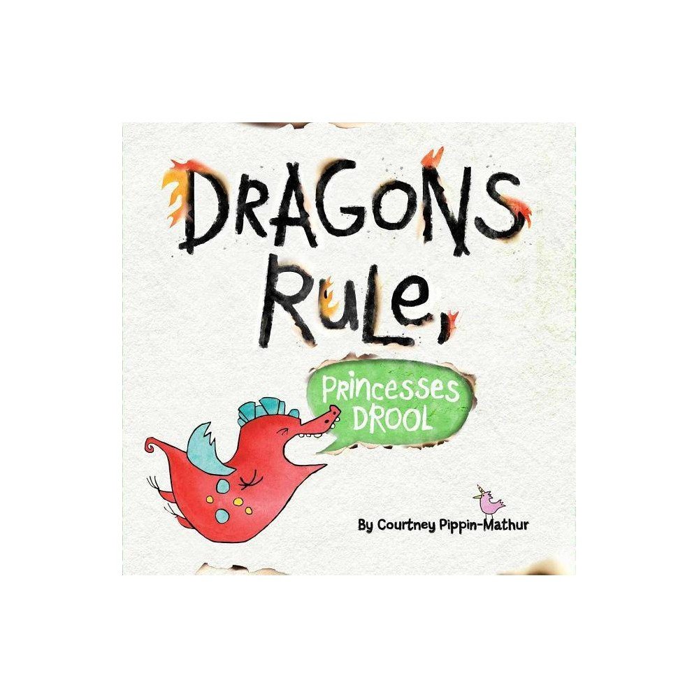 Dragons Rule Princesses Drool By Courtney Pippin Mathur Hardcover