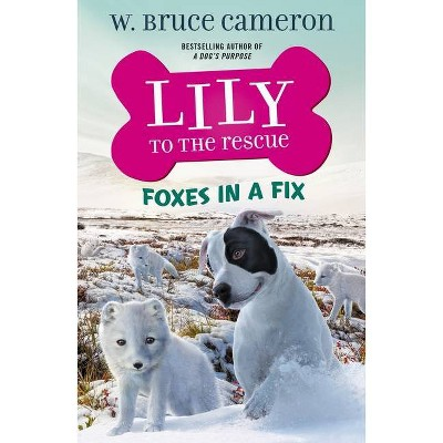 Lily to the Rescue: Foxes in a Fix - (Lily to the Rescue!, 7) by W Bruce Cameron (Paperback)
