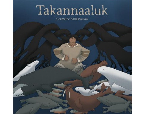 Takannaaluk -  by Germaine Arnaktauyok (Hardcover) - image 1 of 1