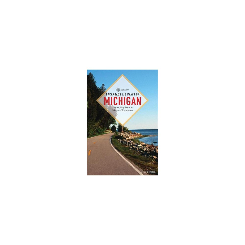 Backroads & Byways of Michigan : Drives, Day Trips & Weekend Excursions - 3 by Matt Forster (Paperback)