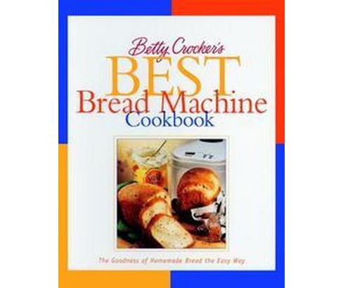 Betty Crocker's Best Bread Machine Cookbook : The Goodness of Homemade Bread the Easy Way (Hardcover) - image 1 of 1