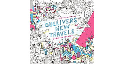Gulliver's New Travels Adult Coloring Book: Coloring in a New World by James Gulliver Hancock - image 1 of 1